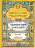Nourishing Traditions: The Cookbook that Challenges Politically Correct Nutrition and the Diet