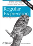 Regular Expression Pocket Reference: Regular Expressions for Perl, Ruby, PHP, Python, C, Java