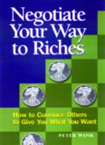 Negotiate Your Way to Riches: How to Convince Others to Give You What You Want