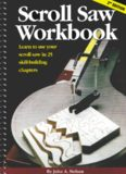 Scroll Saw Workbook  Learn to Use Your Scroll Saw in 25 Skill-Building Chapters