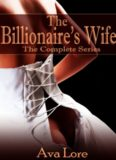 the Billionaires Wife the Complete Series a BDSM Erotic Romance