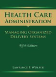 Health Care Administration: Managing Organized Delivery Systems, Fifth Edition (Health Care Administration (Wolper))