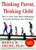 Thinking Parent, Thinking Child: How to Turn Your Most Challenging Everyday Problems into Solutions