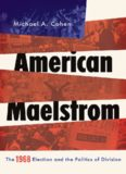 American Maelstrom : the 1968 election and the politics of division