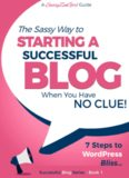 Starting a Successful Blog when you have NO CLUE!: 7 Steps to WordPress Bliss....