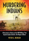 Murdering Indians: A Documentary History of the 1897 Killings That Inspired Louise Erdrich's