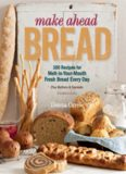 Make Ahead Bread  100 Recipes for Melt-in-Your-Mouth Fresh Bread Every Day