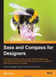 Sass and Compass for Designers: Produce and maintain cross-browser CSS files easier than ever before with the Sass CSS preprocessor and its companion authoring framework, Compass