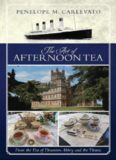 The art of afternoon tea : from the era of Downton Abbey and the Titanic