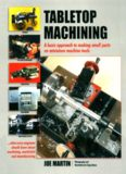 Tabletop Machining: A Basic Approach to Making Small Parts on Miniature Machine Tools