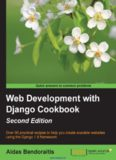 Web Development with Django Cookbook, 2nd Edition: Over 90 practical recipes to help you create scalable websites using the Django 1.8 framework