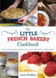 The Little French Bakery cookbook : sweet & savory recipes and tales from a pastry chef and her