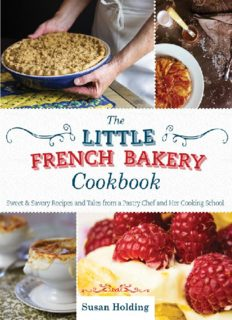 The Little French Bakery cookbook : sweet & savory recipes and tales from a pastry chef and her cooking school
