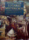 Enciclopedia de lugares misteriosos: Costumbres y leyendas de antiguos emplazamientos del mundo