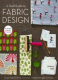 A field guide to fabric design : design, print & sell your own fabric : traditional & digital techniques for quilting, home dec & apparel