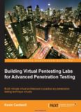 Building Virtual Pentesting Labs for Advanced Penetration Testing: Build intricate virtual architecture to practice any penetration testing technique virtually