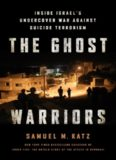 The ghost warriors : inside Israel's undercover war against suicide terrorism