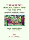 El beso de Dios: Midrás de la muerte de moisés - מדרשׁ פטִירת משׁה רבינו ע''ה Edición bilingüe hebreo-español y comentario