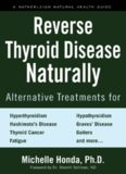 Reverse Thyroid Disease Naturally: Alternative Treatments for Hyperthyroidism, Hypothyroidism, Hashimoto's Disease, Graves' Disease, Thyroid Cancer, Goiters, ... More (Hatherleigh Natural Health Guides)