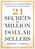 21 Secrets of Million-Dollar Sellers: America's Top Earners Reveal the Keys to Sales Success