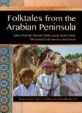 Folktales from the Arabian Peninsula: Tales of Bahrain, Kuwait, Oman, Qatar, Saudi Arabia, The United Arab Emirates, and Yemen