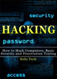 Hacking : how to hack computers, basic security and penetration testing /cSolis Tech