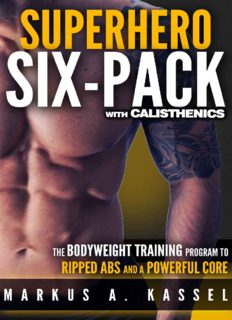 Calisthenics Exercises for Getting Shredded and Developing Extreme Core Strength Superhero Six-Pack: the Complete Bodyweight Training Program to Ripped Abs and a Powerful Core
