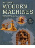 Building Wooden Machines  Gears and Gadgets for the Adventurous Woodworker