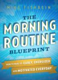 The Morning Routine Blueprint: How to Wake Up Early, Energized and Motivated Everyday