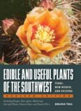 Edible and useful plants of the Southwest : Texas, New Mexico, and Arizona : including recipes, teas and spices, natural dyes, medicinal uses, poisonous plants, fibers, basketry, and industrial uses