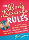 The Body Language Rules: A Savvy Guide to Understanding Who's Flirting, Who's Faking, and Who's