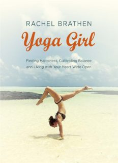 Yoga Girl: Finding Happiness, Cultivating Balance and Living with Your Heart Wide Open