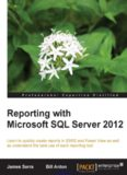 Reporting with Microsoft SQL Server 2012: Learn to quickly create reports in SSRS and Power View as well as understand the best use of each reporting tool