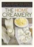 The Home Creamery: Make Your Own Fresh Dairy Products, Easy Recipes for Butter, Yogurt, Sour Cream, Creme Fraiche, Cream Cheese, Ricotta, and More!