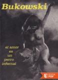 El amor es un perro infernal de Charles Bukowski