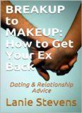 BREAKUP to MAKEUP: How to Get Your Ex Back: Dating & Relationship Advice