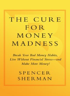 The Cure for Money Madness: Break Your Bad Money Habits, Live Without Financial Stress--and Make More Money!