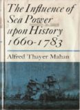 The Influence of Sea Power upon History: 1660-1783