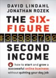 The Six-Figure Second Income: How To Start and Grow A Successful Online Business Without Quitting