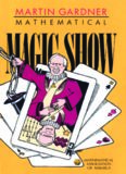 Mathematical Magic Show: More Puzzles, Games, Diversions, Illusions and Other Mathematical Sleight-Of-Mind from Scientific American