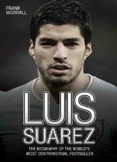 Luis Suarez : the biography of the world's most controversial footballer