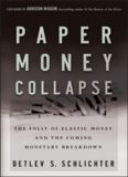 Paper Money Collapse: The Folly of Elastic Money and the Coming Monetary Breakdown