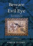 Beware the Evil Eye Volume 2: The Evil Eye in the Bible and the Ancient World—Greece and Rome