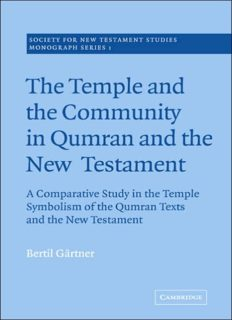 The Temple and the Community in Qumran and the New Testament: A Comparative Study in the Temple Symbolism of the Qumran Texts and the New Testament (Society for New Testament Studies Monograph Series)