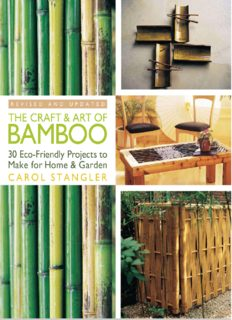 The Craft & Art of Bamboo  30 Eco-Friendly Projects to Make for Home & Garden