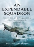 An Expendable Squadron : The Story of 217 Squadron, Coastal Command, 1939-1945