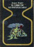 el libro de lo inexplicable. (jacques bergier )