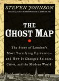 The Ghost Map: The Story of London's Most Terrifying Epidemic - and How It Changed Science, Cities