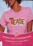 Tease: Inspired T-shirt Transformations by Superstars of Art, Craft, Design