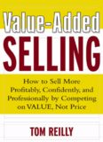 Value-added selling: how to sell more profitably, confidently, and professionally by competing